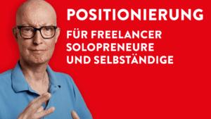 Positionierung für Solopreneure, Freelancer und Selbständige