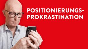 Positionierungs-Prokrastination